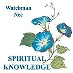 Spiritual Knowledge |  Watchman Nee