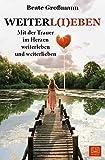 WEITERL(I) EBEN: Mit der Trauer im Herzen weiterleben und weiterlieben