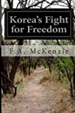 Korea's Fight for Freedom, F. A. McKenzie, 1499729359