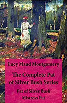 The Complete Pat of Silver Bush Series: Pat of Silver Bush + Mistress Pat by [Montgomery, Lucy Maud]