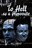 To Hell As a Hypocrite, M. J. Yant, 0595219780