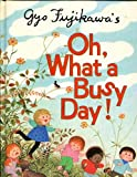 Oh, What a Busy Day, Gyo Fujikawa, 0448125110