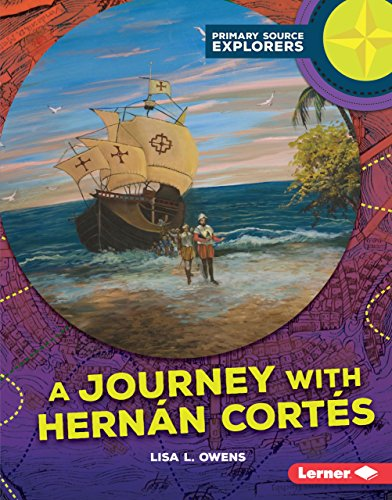 A Journey with Hernán Cortés (Primary Source Explorers) (Spanish Conquest Of The Aztecs Primary Sources)