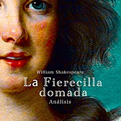 Análisis: La Fierecilla domada - William Shakespeare [Analysis: The Taming of the Shrew - William Shakespeare]