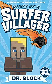 Diary of a Surfer Villager: Book 31: (an unofficial Minecraft book)