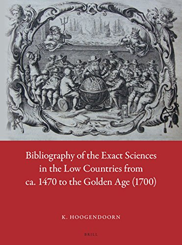 Bibliography of the Exact Sciences in the Low Countries from ca. 1470 to the Golden Age (1700) (English and Dutch Edition)