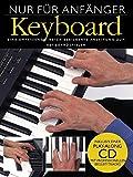 Nur für Anfänger - Keyboard: Eine umfassende, reich bebilderte Anleitung zum Keyboardspielen