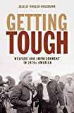 """Julilly Kohler-Hausmann, """"Getting Tough: Welfare and Imprisonment in 1970s America"""" (Princeton UP, 2017)"""