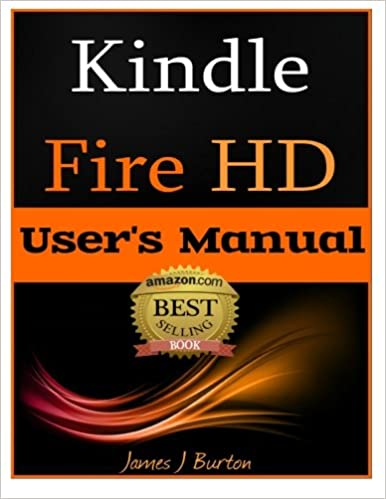 Amazon Com Kindle Fire Hd How To Use Your Tablet With Ease The Ultimate Guide To Getting Started Tips Tricks Applications And More 9781482323375 Burton James J Books