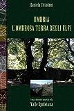Umbria l'Ombrosa Terra Degli Elfi, Daniela Cittadoni, 149737314X