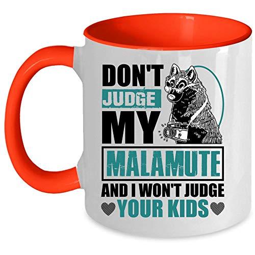 Funny Dogs Mug, Cool Malamute Lovers Coffee Mug, Don't Judge My Malamute And I Won't Judge Your Kinds Accent Mug (Accent Mug - Red)