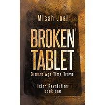 Broken Tablet: Bronze Age Time Travel (Ixion Revolution Book 1)