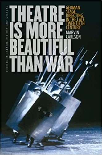 Theatre Is More Beautiful Than War: German Stage Directing in the Late Twentieth Century (Studies Theatre Hist & Culture)
