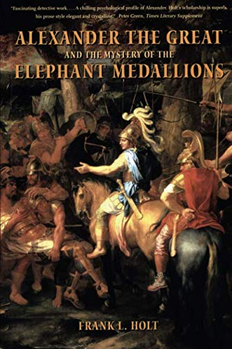 Alexander the Great and the Mystery of the Elephant Medallions (Hellenistic Culture and ()