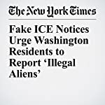 Fake ICE Notices Urge Washington Residents to Report 'Illegal Aliens' | Jacey Fortin