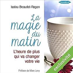 La magie du matin : L'heure de plus qui va changer votre vie