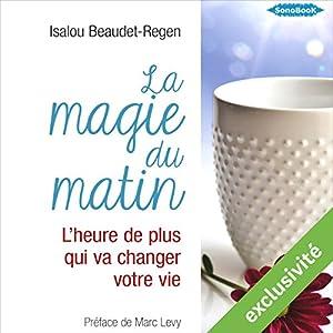 La magie du matin : L'heure de plus qui va changer votre vie | Livre audio