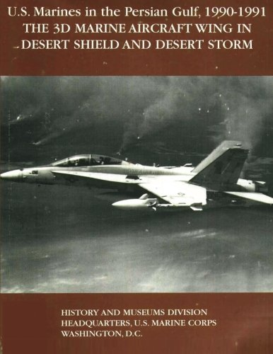 (U.S. Marines in the Persian Gulf, 1990-1991 - THE 3D MARINE AIRCRAFT WING IN DESERT SHIELD AND DESERT STORM)