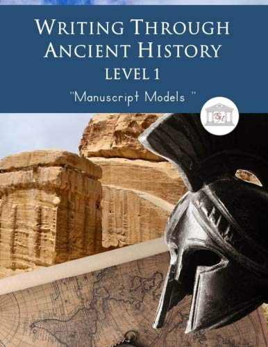 Writing Through Ancient History Level 1 Manuscript Models: : An Ancient History Based Writing Curriculum, Teaching Elementary Writing to Students in Grades 1 to 3 (History For Elementary Curriculum)