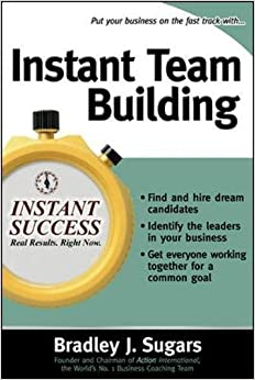 Instant Team Building: How to Build and Sustain a Winning Team for Business Success (Instant Success Series)