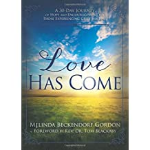 Love Has Come: A 30-Day Journey of Hope and Encouragement for Those Experiencing Grief and Loss