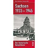 Sachsen 1933-1945: Der historische Reiseführer