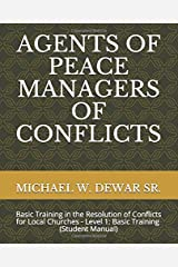 AGENTS OF PEACE MANAGERS OF CONFLICTS: Basic Training in the Resolution of Conflicts for Local Churches - Level 1: Basic Training (Student Manual) Paperback