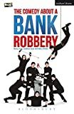 The Comedy About A Bank Robbery (Modern Plays)