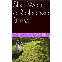 She Wore a Ribboned Dress