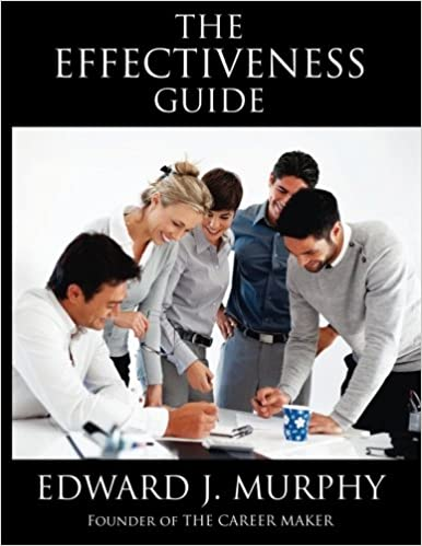 The Effectiveness Guide: Discover the SECRETS to Becoming More Effective Tomorrow Than You Are Today: Volume 17 (The Effective Leadership Guide)
