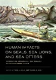 Human Impacts on Seals, Sea Lions, and Sea Otters: Integrating Archæology and Ecology in the Northeast Pacific