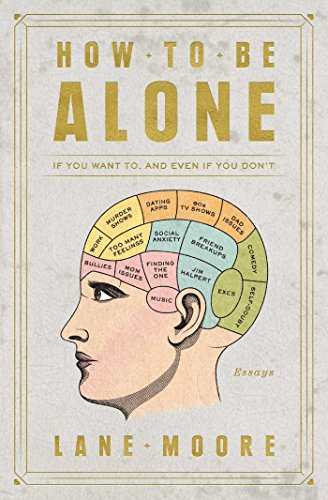 Book Cover: How to Be Alone: If You Want To, and Even If You Don't