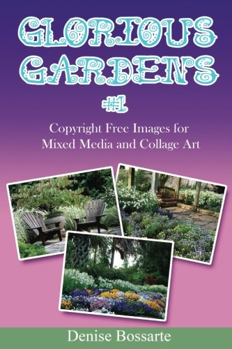 (Glorious Gardens #1: Copyright Free Images for Mixed Media and Collage Art (Do Your Art Your Way))