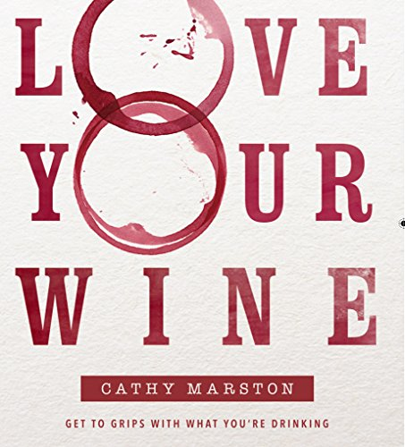 Love Your Wine: Get to grips with what you're drinking by Cathy Marston
