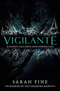 Vigilante: A Guard's Tale from Ana's Perspective (Guards of the Shadowlands) by [Fine, Sarah]