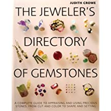 The Jeweler's Directory of Gemstones: A Complete Guide to Appraising and Using Precious Stones From Cut and Color to Shape and Settings