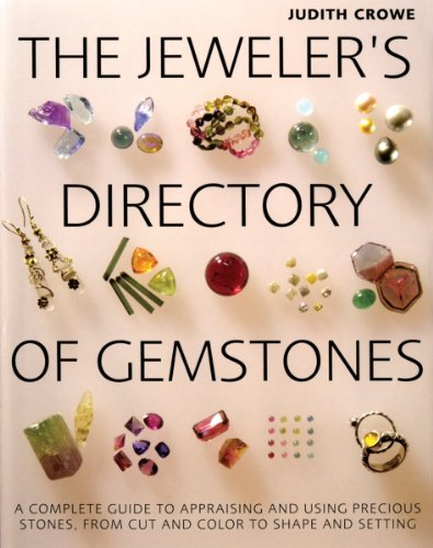 The Jeweler's Directory of Gemstones: A Complete Guide to Appraising and Using Precious Stones From Cut and Color to Shape and Settings (Best Jewelers In The World)