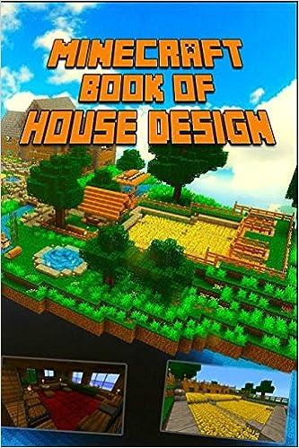 Minecraft Book Of House Design Gorgeous Book Of Minecraft House Designs Interior Exterior Books Minecraft Books For Kids Minecraft Books Paperback Minecraft 9781537072654 Amazon Com Books