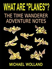 """WHAT ARE """"PLANES""""? THE TIME WANDERER ADVENTURE NOTES"""