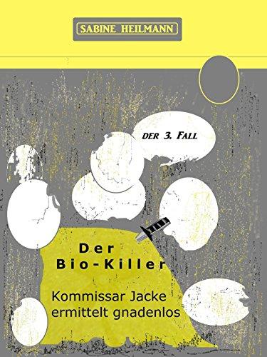 Der Bio-Killer: Kommissar Jacke ermittelt gnadenlos - sein dritter Fall (Kommissar Jackes Fälle (1-8) 3) (German Edition)