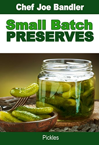 Small Batch Preserves: Pickles by [Bandler, Chef Joe]