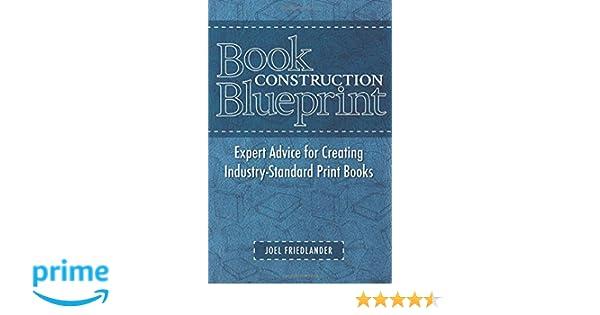 Book construction blueprint expert advice for creating industry book construction blueprint expert advice for creating industry standard print books joel friedlander 9780936385440 amazon books malvernweather Images