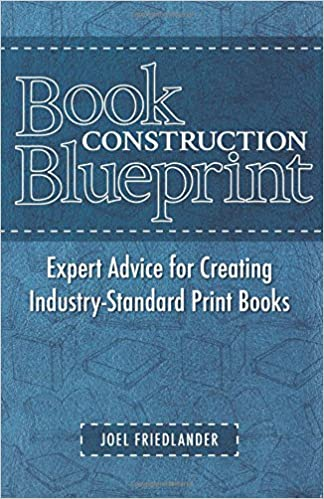 Book construction blueprint expert advice for creating industry book construction blueprint expert advice for creating industry standard print books joel friedlander 9780936385440 amazon books malvernweather Choice Image