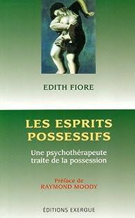 Les esprits possessifs : Une psychothérapeute traite de la possession par Edith Fiore