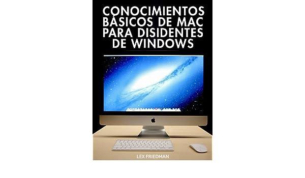 Conocimientos Básicos de Mac Para Disidentes de Windows (tecnología) eBook: Friedman, Lex: Amazon.es: Tienda Kindle