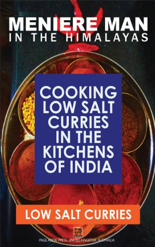 Meniere Man In The Himalayas. Cooking Low Salt Curries in the Kitchens of India.: Low Salt Healthy Indian Recipes. by Meniere Man