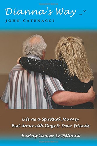 Dianna's Way; Life as a Spiritual journey/ Best Done with Dogs and Dear Friends -- Having Cancer is Optional PDF