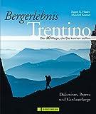 Bergerlebnis Trentino: Wandern auf klassischen Pfaden und Geheimtipps vom Dach der Dolomiten und der Marmolada bis zum Blumenparadies am Monte Baldo, ... Die 40 Wege, die Sie kennen sollten