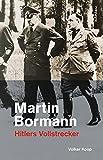 Martin Bormann: Hitlers Vollstrecker