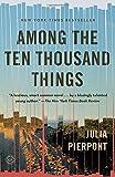 Among the Ten Thousand Things: A Novel